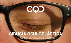 CQD Oftalmología Cirugía oculoplástica. Tu oftalmólogo en Deusto